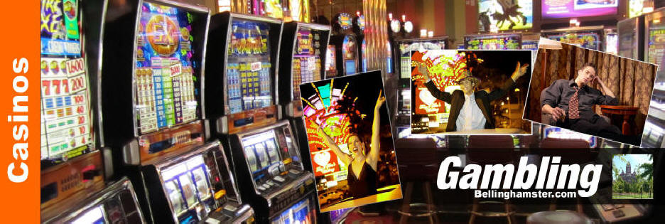 Bellingham Washington Area Casinos Offer Las Vegas Style Gambling And Nightlife